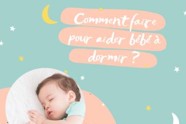 Comment faire pour aider bébé à dormir ?