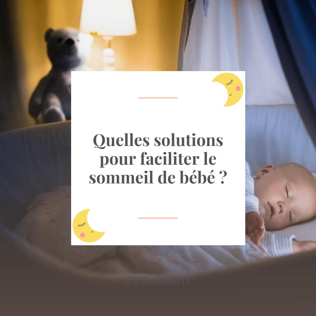 Quelles solutions pour faciliter le sommeil de bébé ?